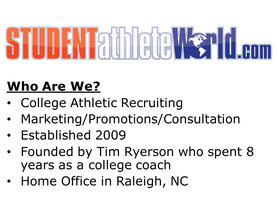 Who Are We College Athletic Recruiting. Marketing/Promotions/Consultation. Established 2009.