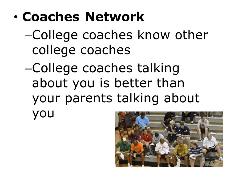 Coaches Network College coaches know other college coaches.