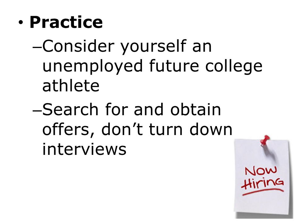 Practice Consider yourself an unemployed future college athlete.