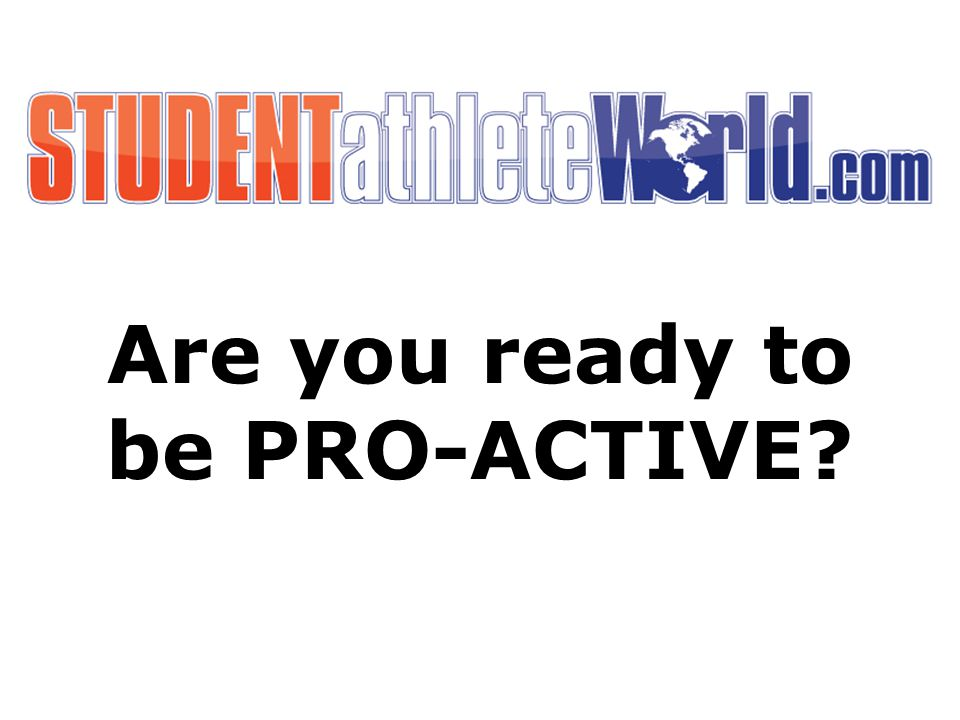 Are you ready to be PRO-ACTIVE