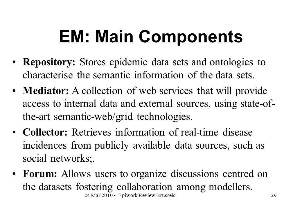 EM: Main Components Repository: Stores epidemic data sets and ontologies to characterise the semantic information of the data sets.