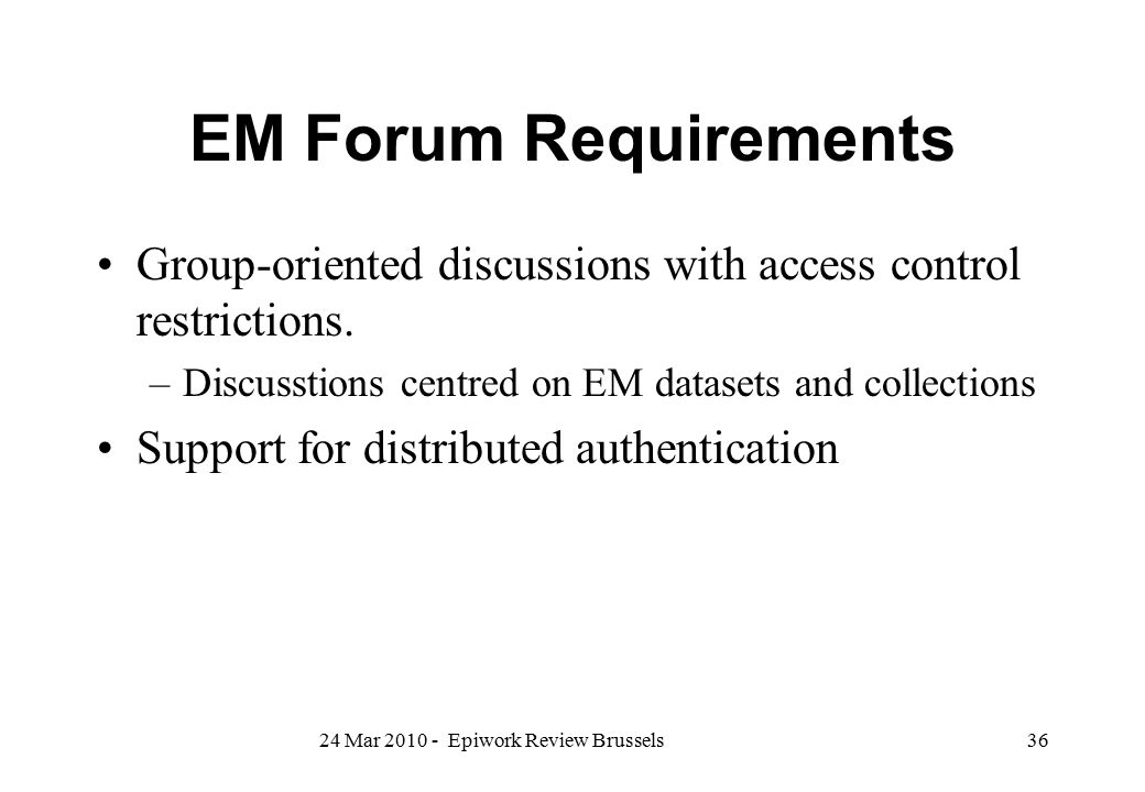 EM Forum Requirements Group-oriented discussions with access control restrictions. Discusstions centred on EM datasets and collections.