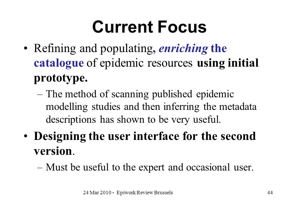 Current Focus Refining and populating, enriching the catalogue of epidemic resources using initial prototype.