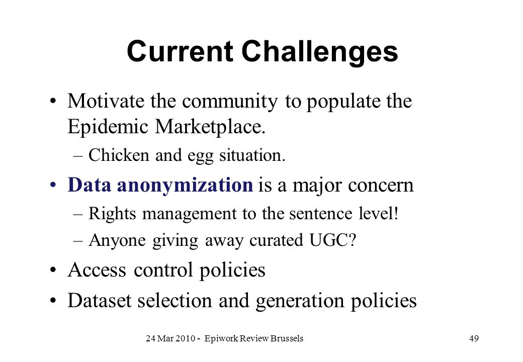 Current Challenges Motivate the community to populate the Epidemic Marketplace. Chicken and egg situation.