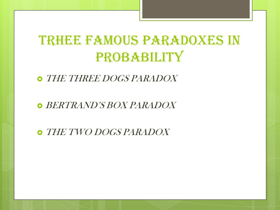 TRHEE FAMOUS PARADOXES IN PROBABILITY