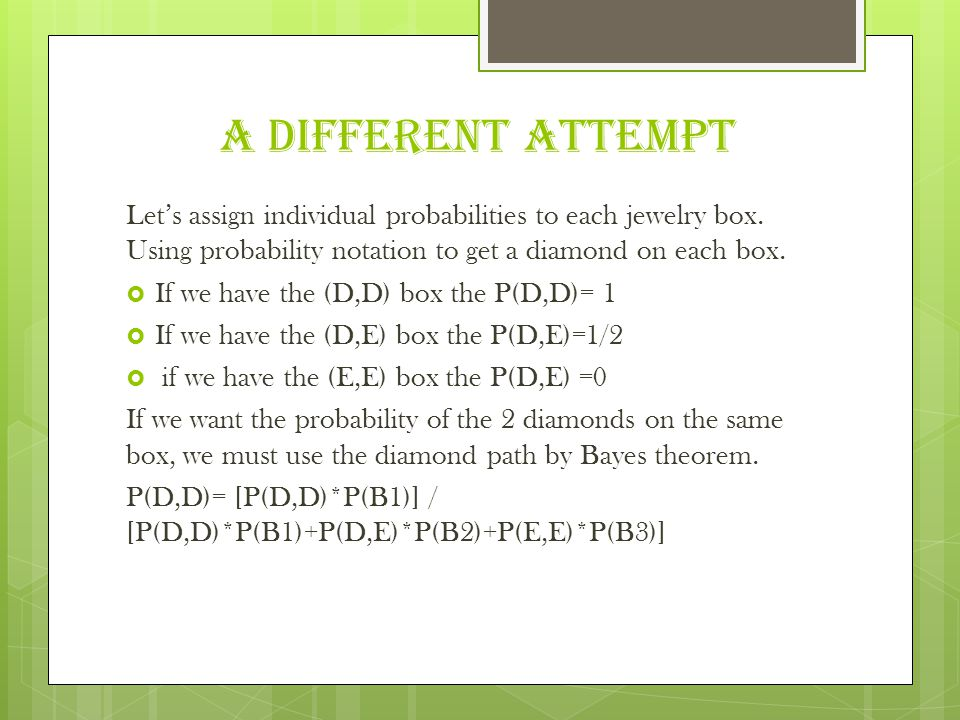 A DIFFERENT ATTEMPT Let's assign individual probabilities to each jewelry box. Using probability notation to get a diamond on each box.
