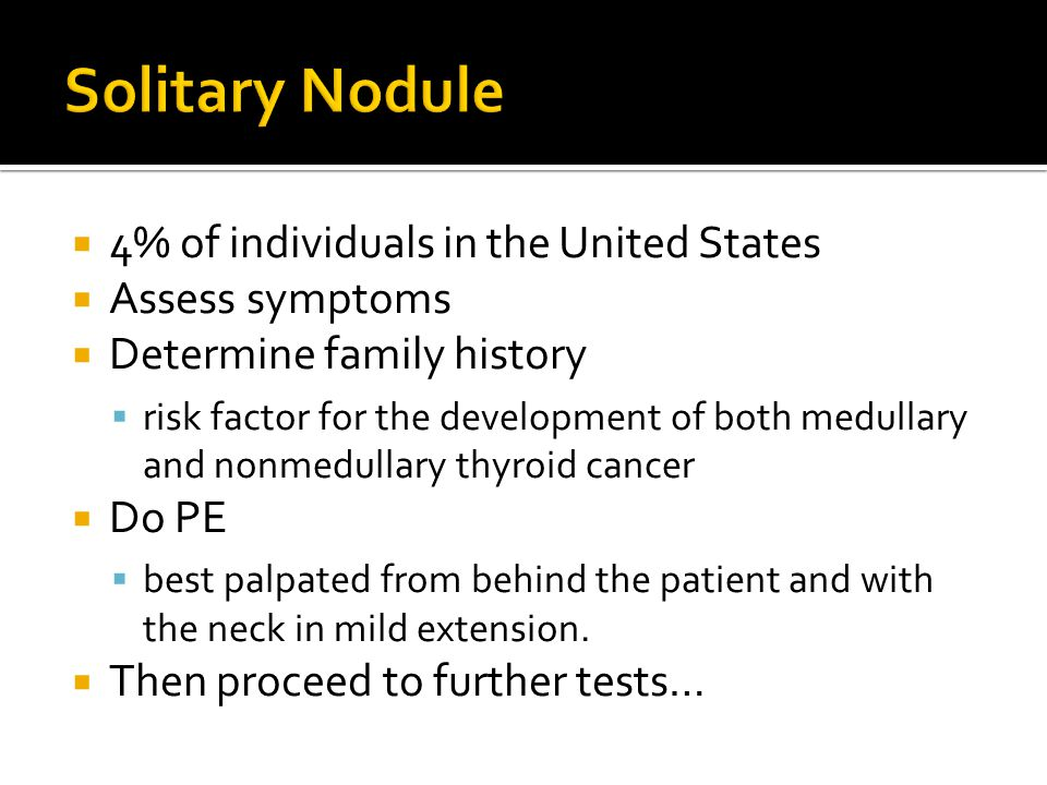 Solitary Nodule 4% of individuals in the United States Assess symptoms