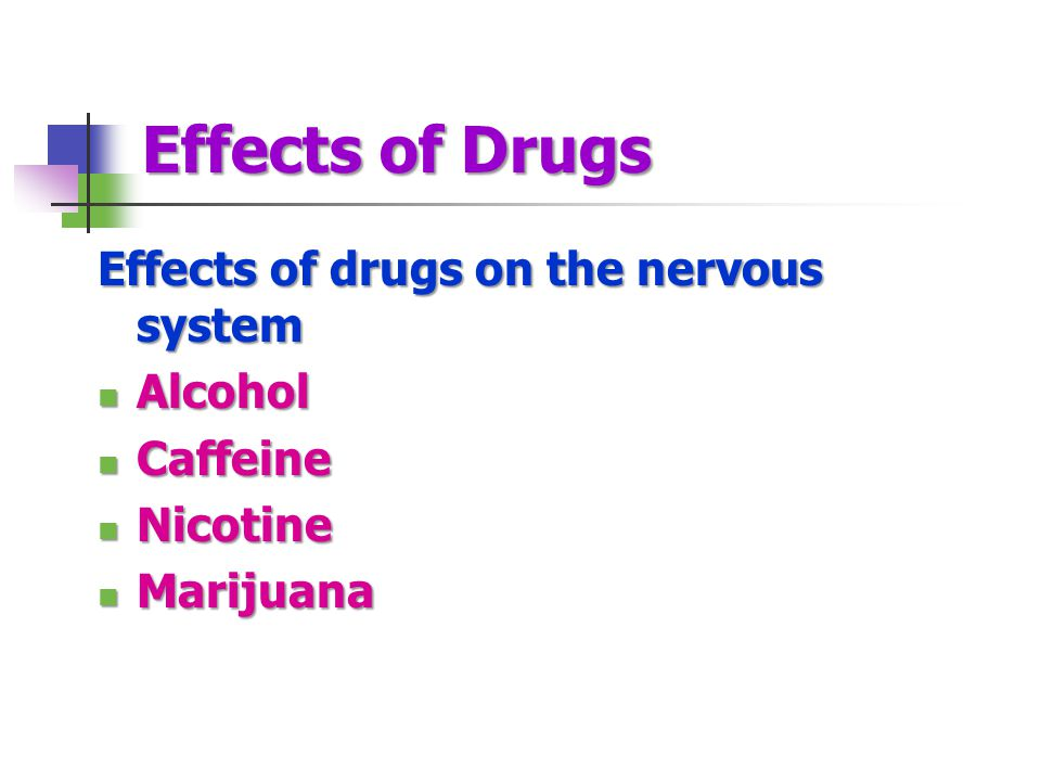 Effects of Drugs Effects of drugs on the nervous system Alcohol