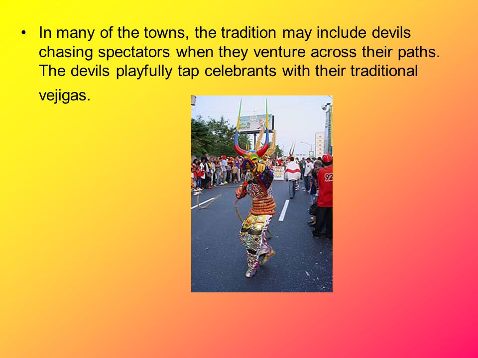 In many of the towns, the tradition may include devils chasing spectators when they venture across their paths.