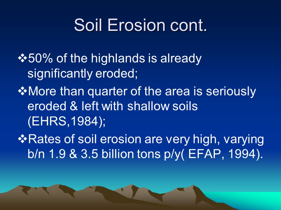 Soil Erosion cont. 50% of the highlands is already significantly eroded;