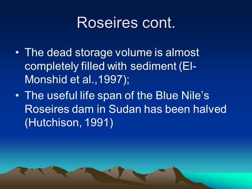 Roseires cont. The dead storage volume is almost completely filled with sediment (El-Monshid et al.,1997);