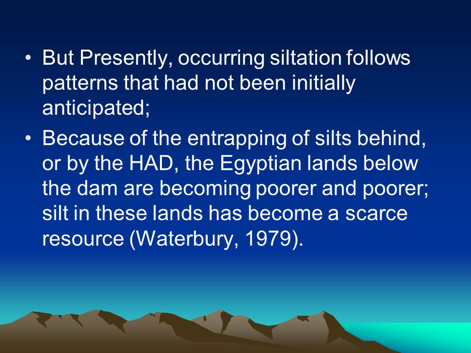 But Presently, occurring siltation follows patterns that had not been initially anticipated;