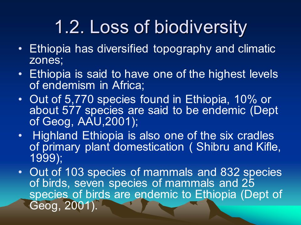 1.2. Loss of biodiversity Ethiopia has diversified topography and climatic zones;
