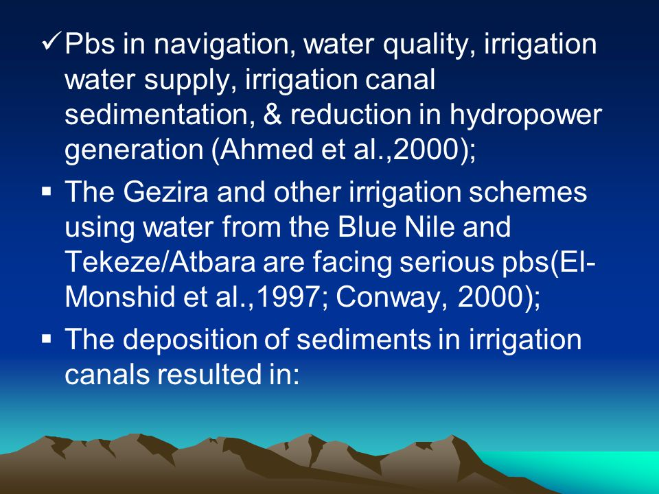 Pbs in navigation, water quality, irrigation water supply, irrigation canal sedimentation, & reduction in hydropower generation (Ahmed et al.,2000);