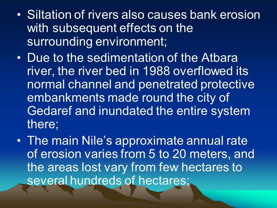 Siltation of rivers also causes bank erosion with subsequent effects on the surrounding environment;