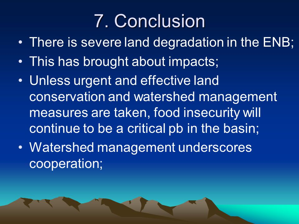 7. Conclusion There is severe land degradation in the ENB;