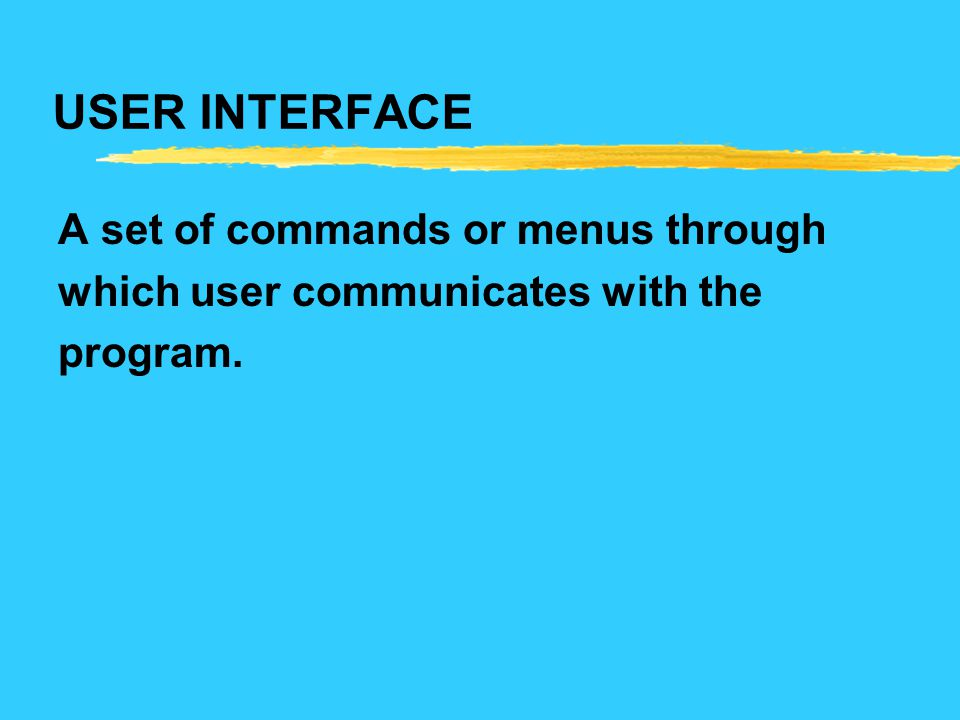 USER INTERFACE A set of commands or menus through
