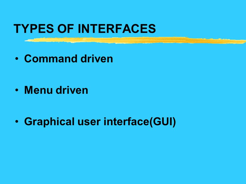 TYPES OF INTERFACES Command driven Menu driven