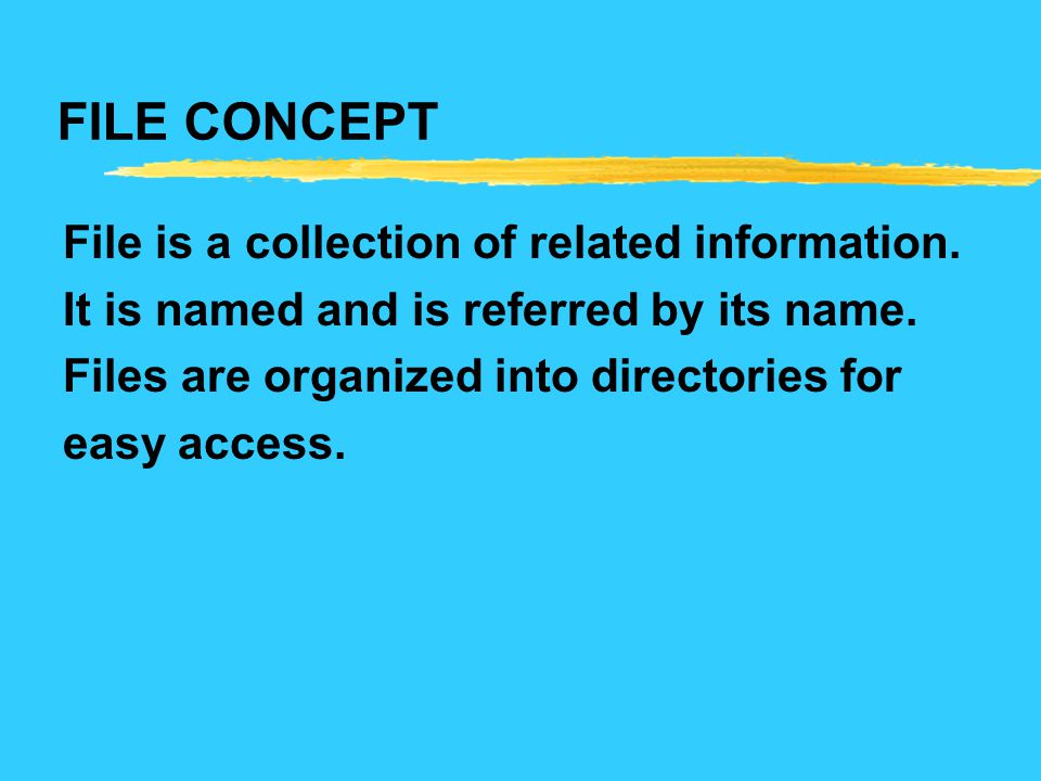FILE CONCEPT File is a collection of related information.