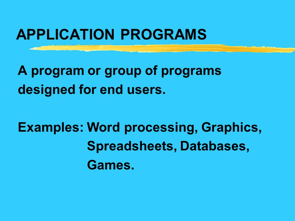 APPLICATION PROGRAMS A program or group of programs
