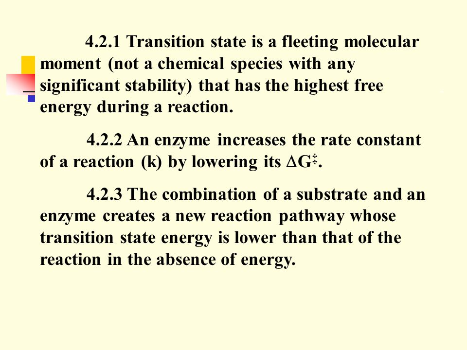 4.2.1 Transition state is a fleeting molecular moment (not a chemical species with any significant stability) that has the highest free energy during a reaction.