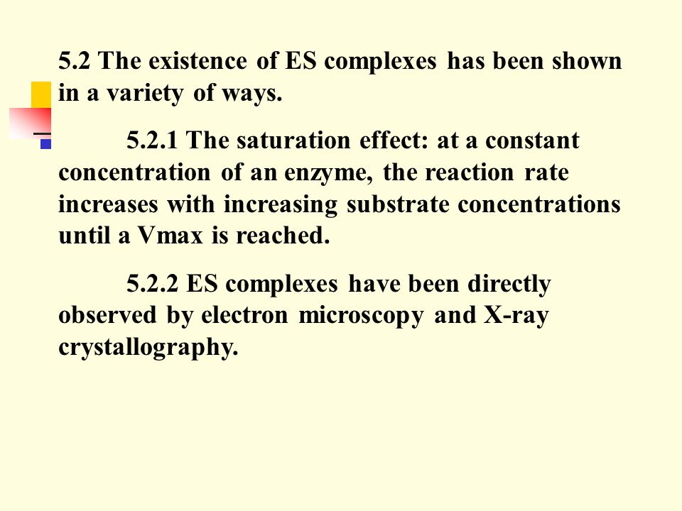 5.2 The existence of ES complexes has been shown in a variety of ways.