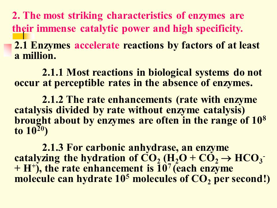 2. The most striking characteristics of enzymes are their immense catalytic power and high specificity.