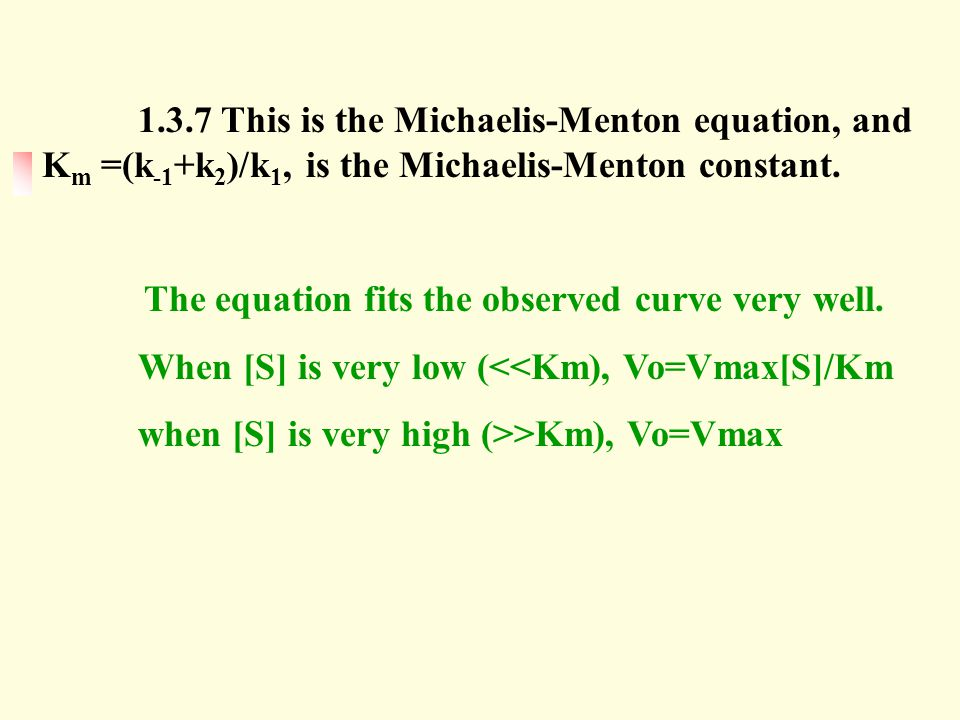 1.3.7 This is the Michaelis-Menton equation, and Km =(k-1+k2)/k1, is the Michaelis-Menton constant.