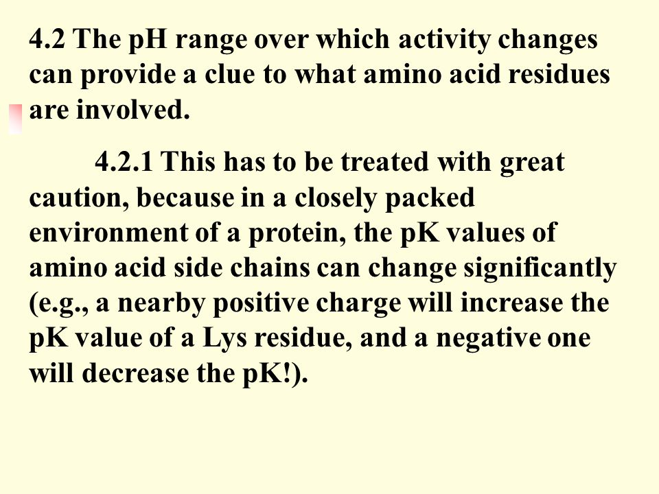 4.2 The pH range over which activity changes can provide a clue to what amino acid residues are involved.