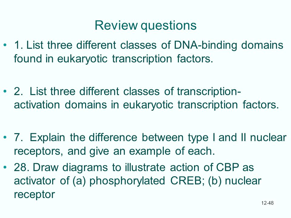 Review questions 1. List three different classes of DNA-binding domains found in eukaryotic transcription factors.