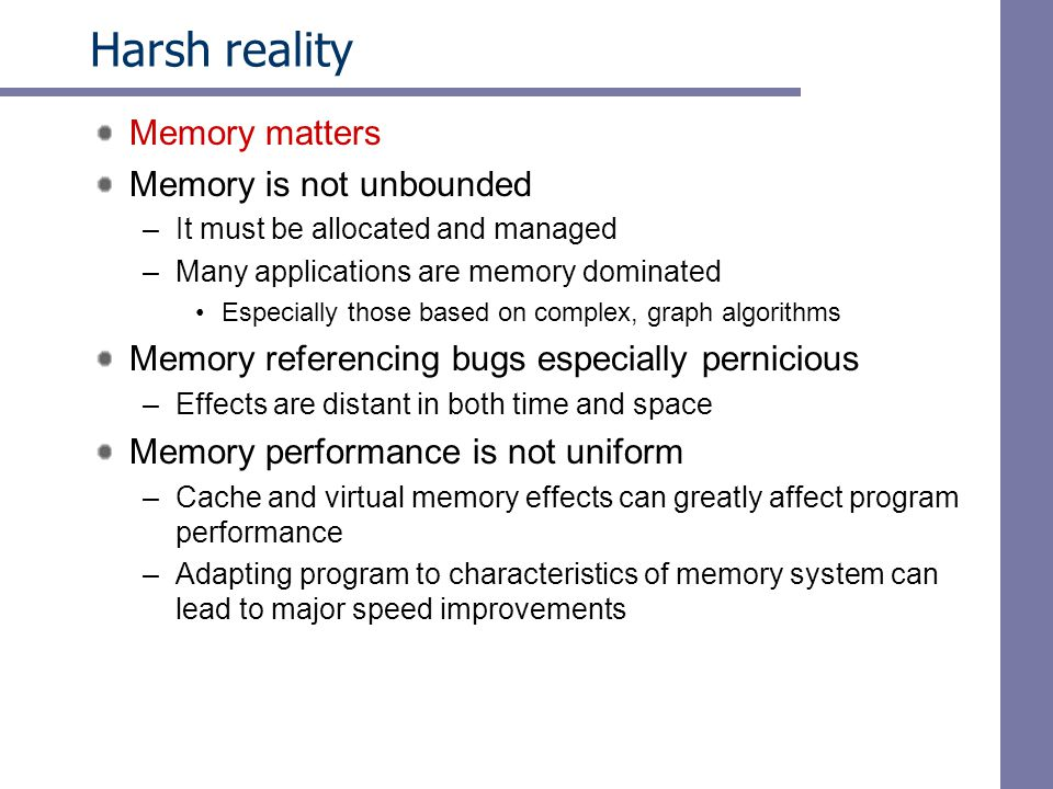 Harsh reality Memory matters Memory is not unbounded