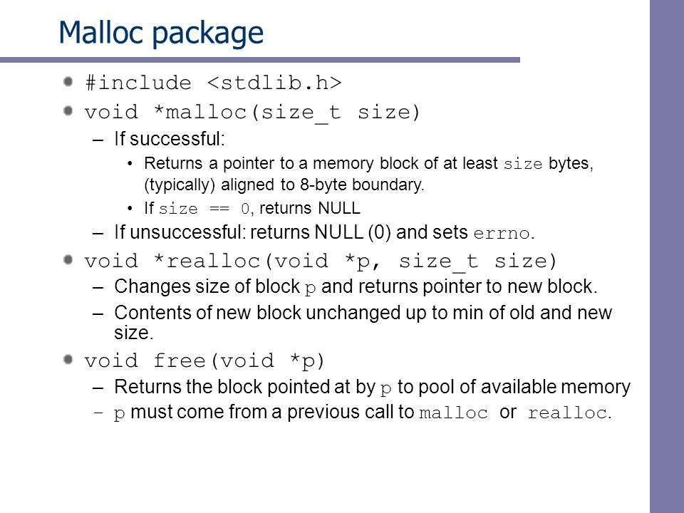 Malloc package #include <stdlib.h> void *malloc(size_t size)‏