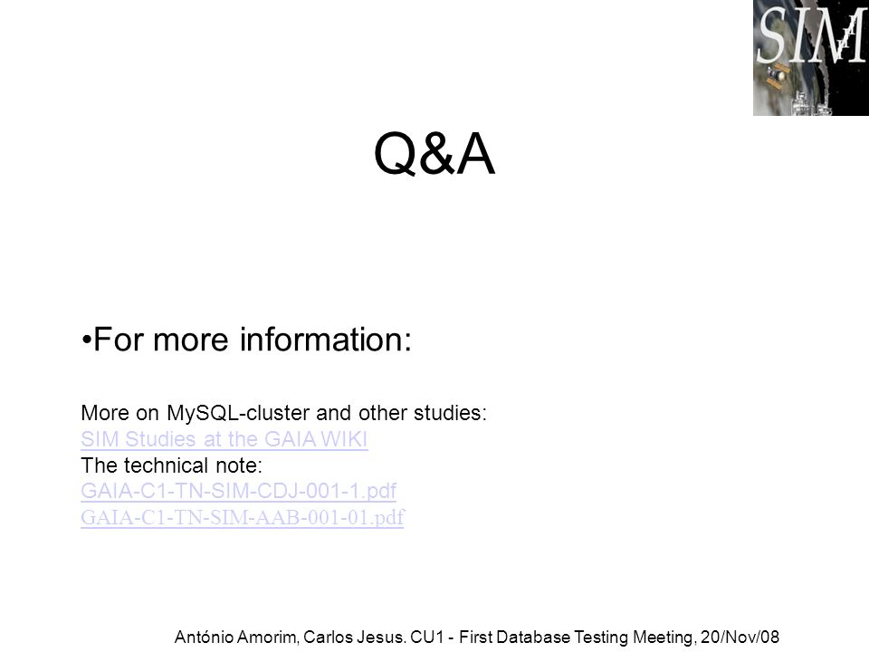 Q&A For more information: More on MySQL-cluster and other studies: SIM Studies at the GAIA WIKI The technical note: GAIA-C1-TN-SIM-CDJ-001-1.pdf.