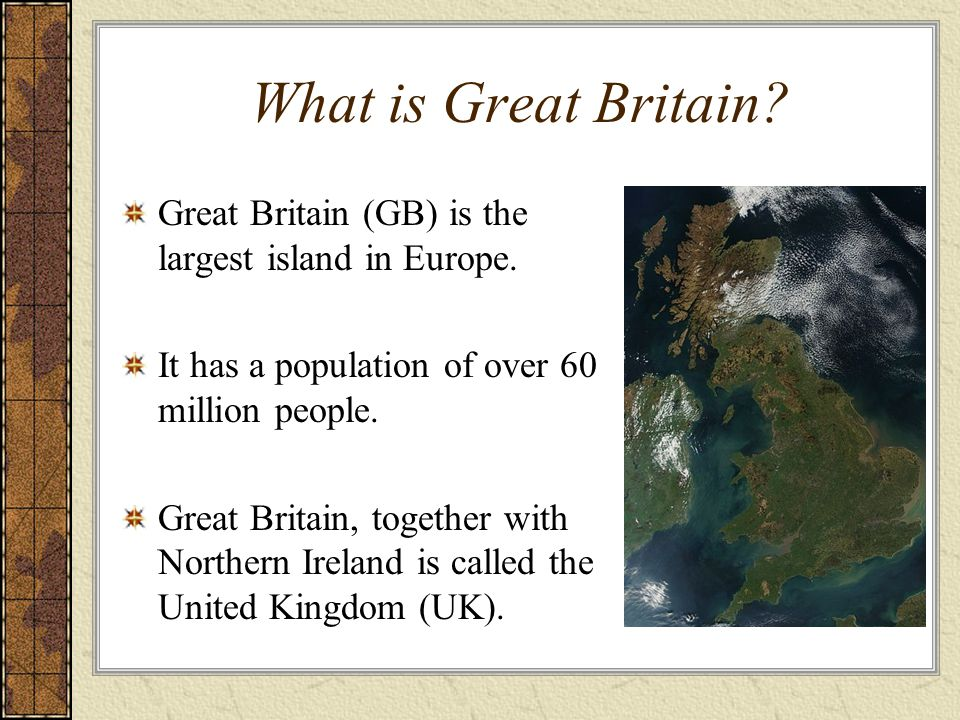 What is Great Britain Great Britain (GB) is the largest island in Europe. It has a population of over 60 million people.