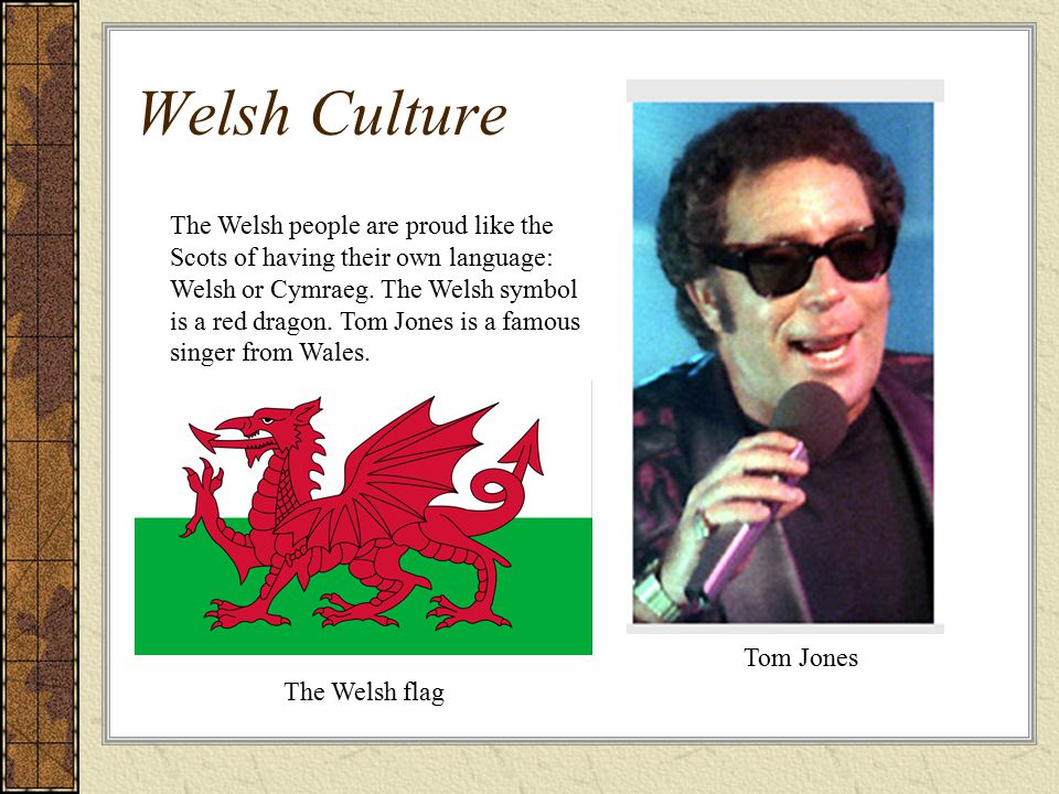 Welsh Culture The Welsh people are proud like the