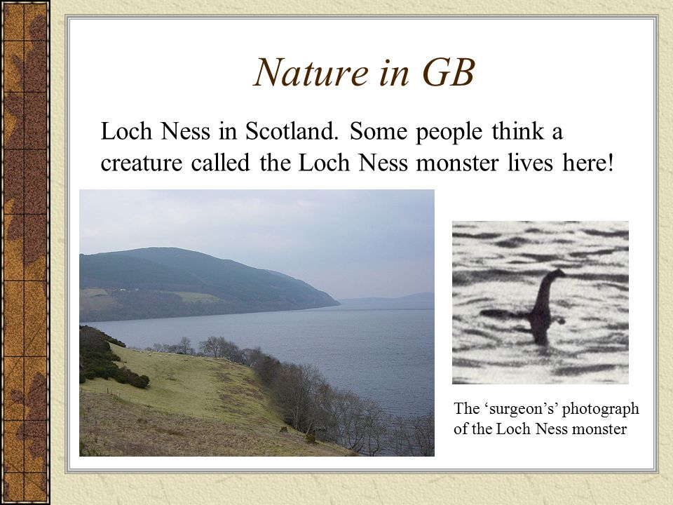 Nature in GB Loch Ness in Scotland. Some people think a creature called the Loch Ness monster lives here!