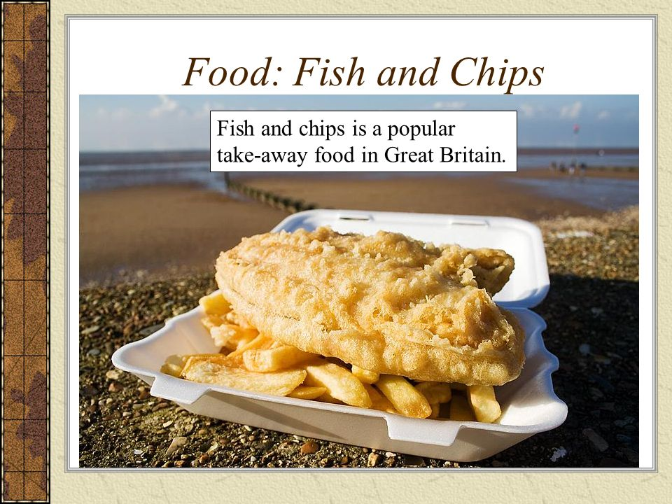 Food: Fish and Chips Fish and chips is a popular