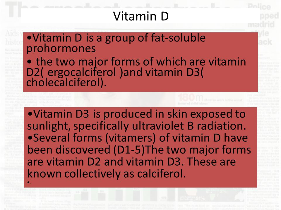 Vitamin D Vitamin D is a group of fat-soluble prohormones