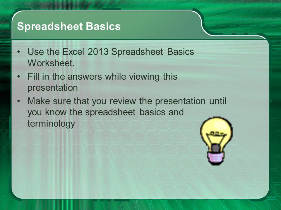 Spreadsheet Basics Use the Excel 2013 Spreadsheet Basics Worksheet.