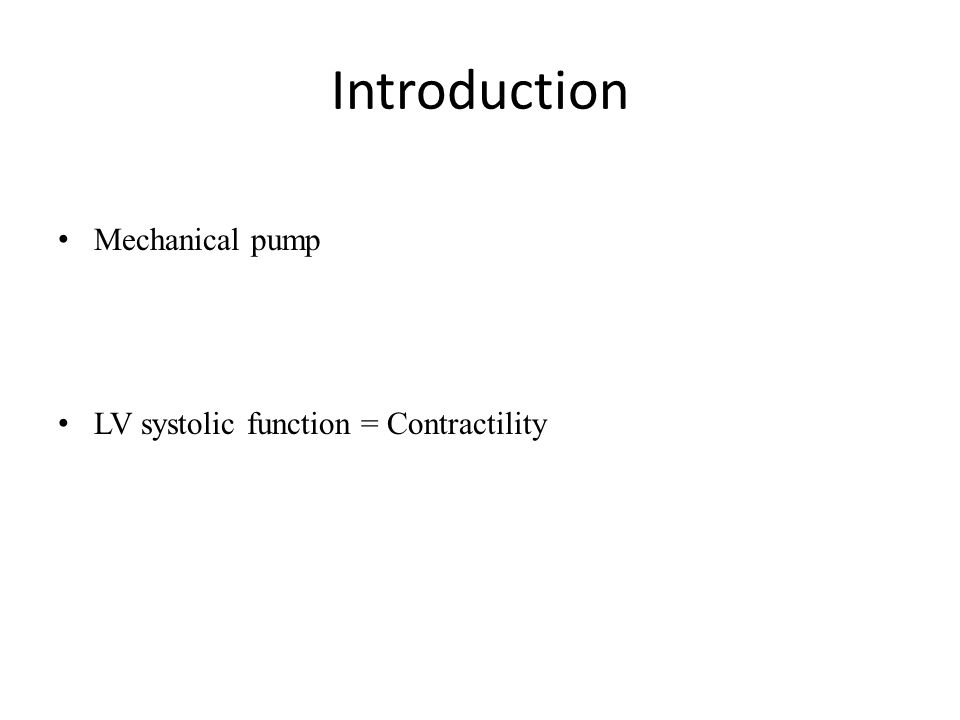 Introduction Mechanical pump LV systolic function = Contractility