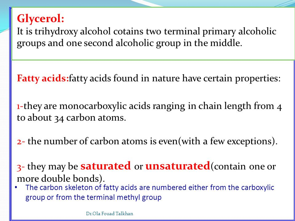 Glycerol: It is trihydroxy alcohol cotains two terminal primary alcoholic groups and one second alcoholic group in the middle.