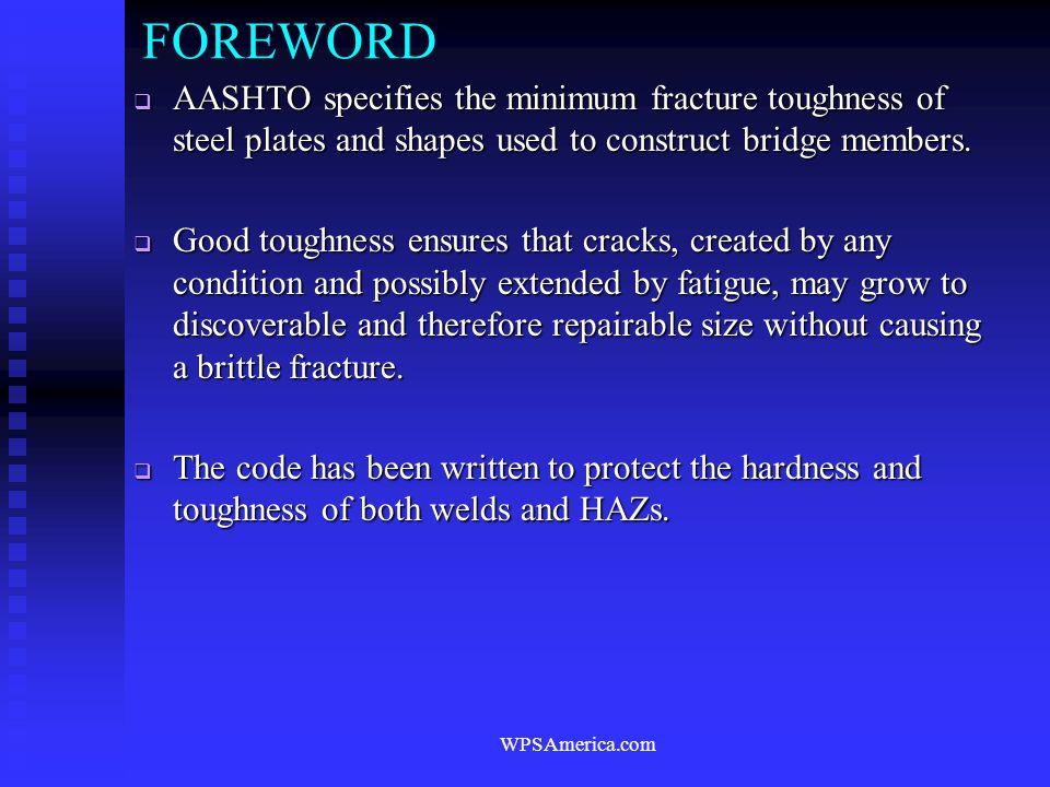 FOREWORD AASHTO specifies the minimum fracture toughness of steel plates and shapes used to construct bridge members.