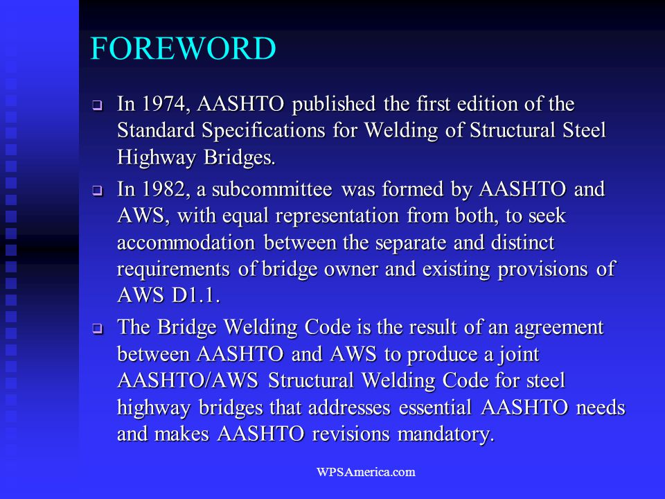 FOREWORD In 1974, AASHTO published the first edition of the Standard Specifications for Welding of Structural Steel Highway Bridges.