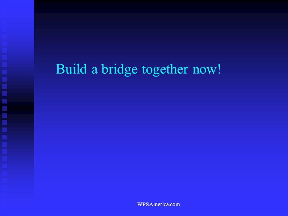Build a bridge together now!