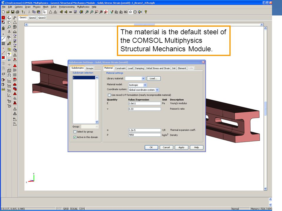 The material is the default steel of the COMSOL Multiphysics Structural Mechanics Module.