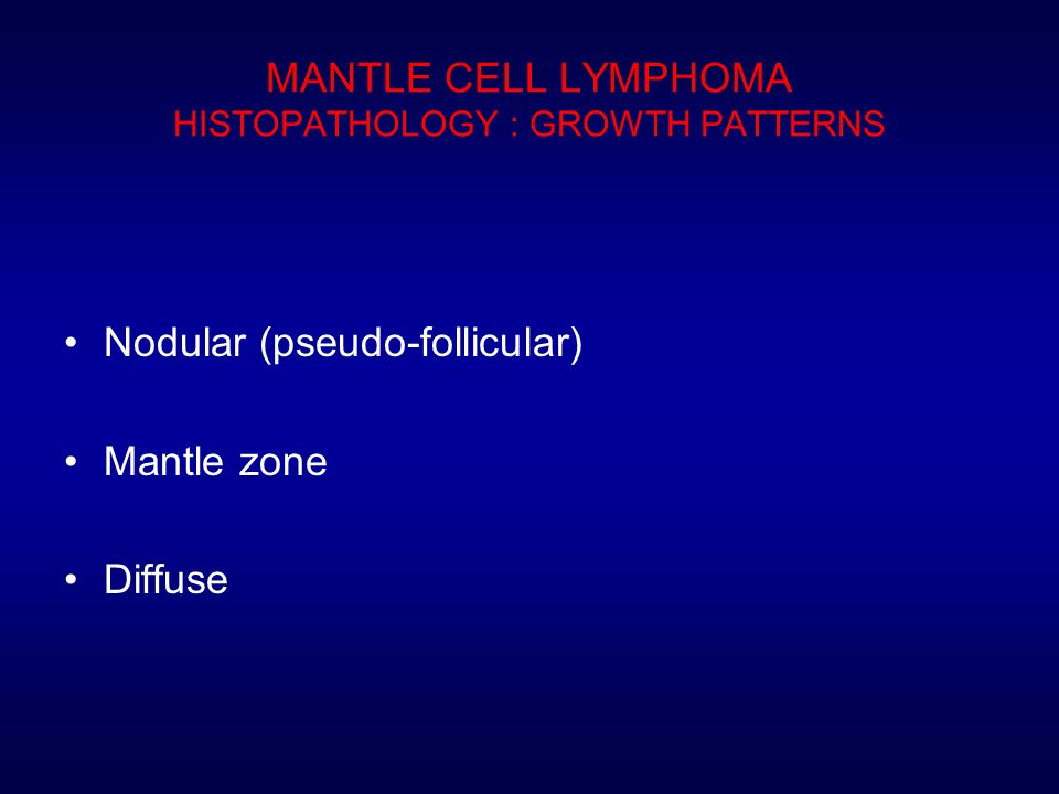 MANTLE CELL LYMPHOMA HISTOPATHOLOGY : GROWTH PATTERNS