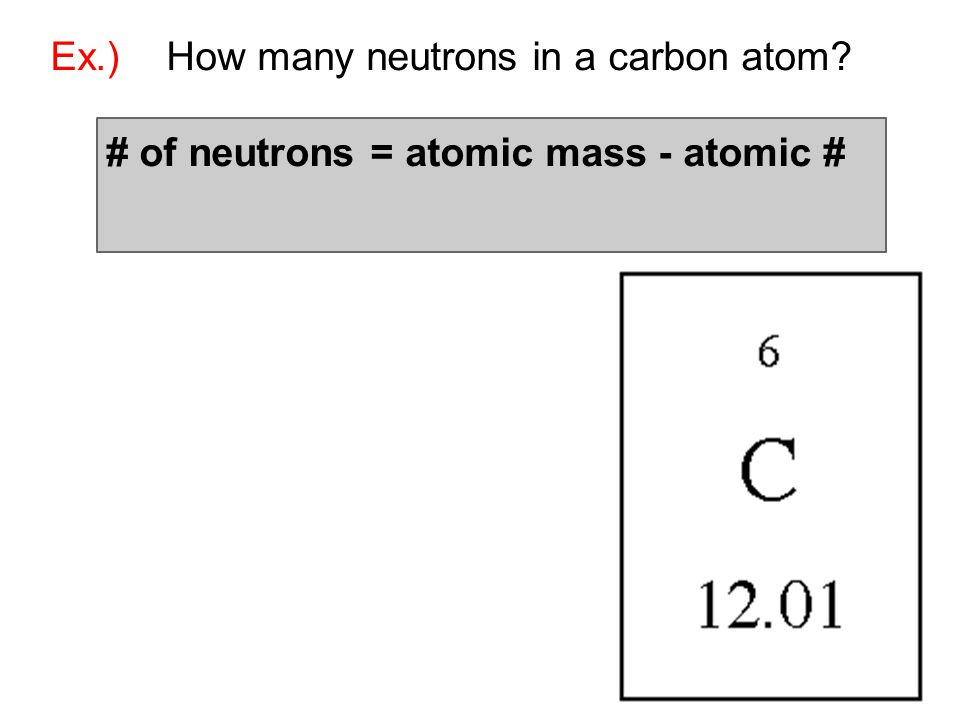 Ex.) How many neutrons in a carbon atom