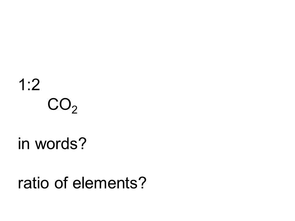 1:2 CO2 in words ratio of elements