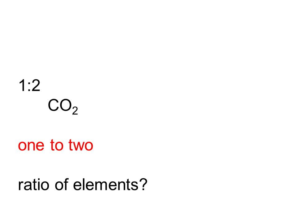 1:2 CO2 one to two ratio of elements