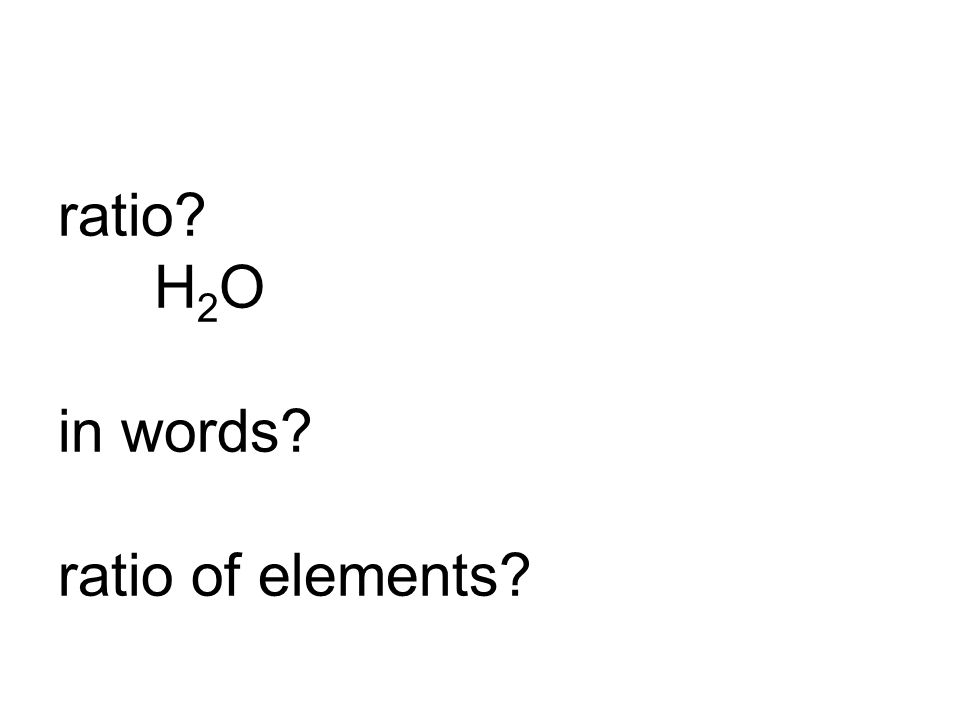 ratio H2O in words ratio of elements